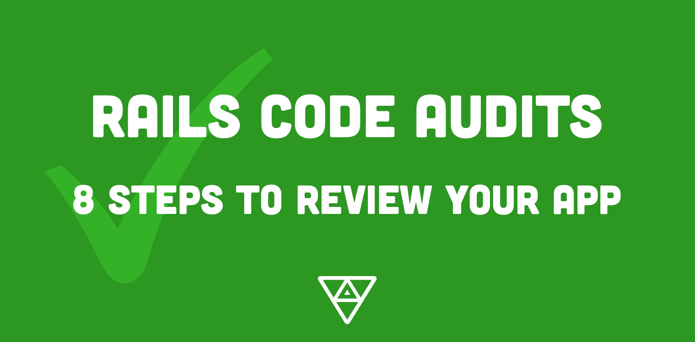 Ruby on Rails Code Audits: 8 Steps to Review Your App