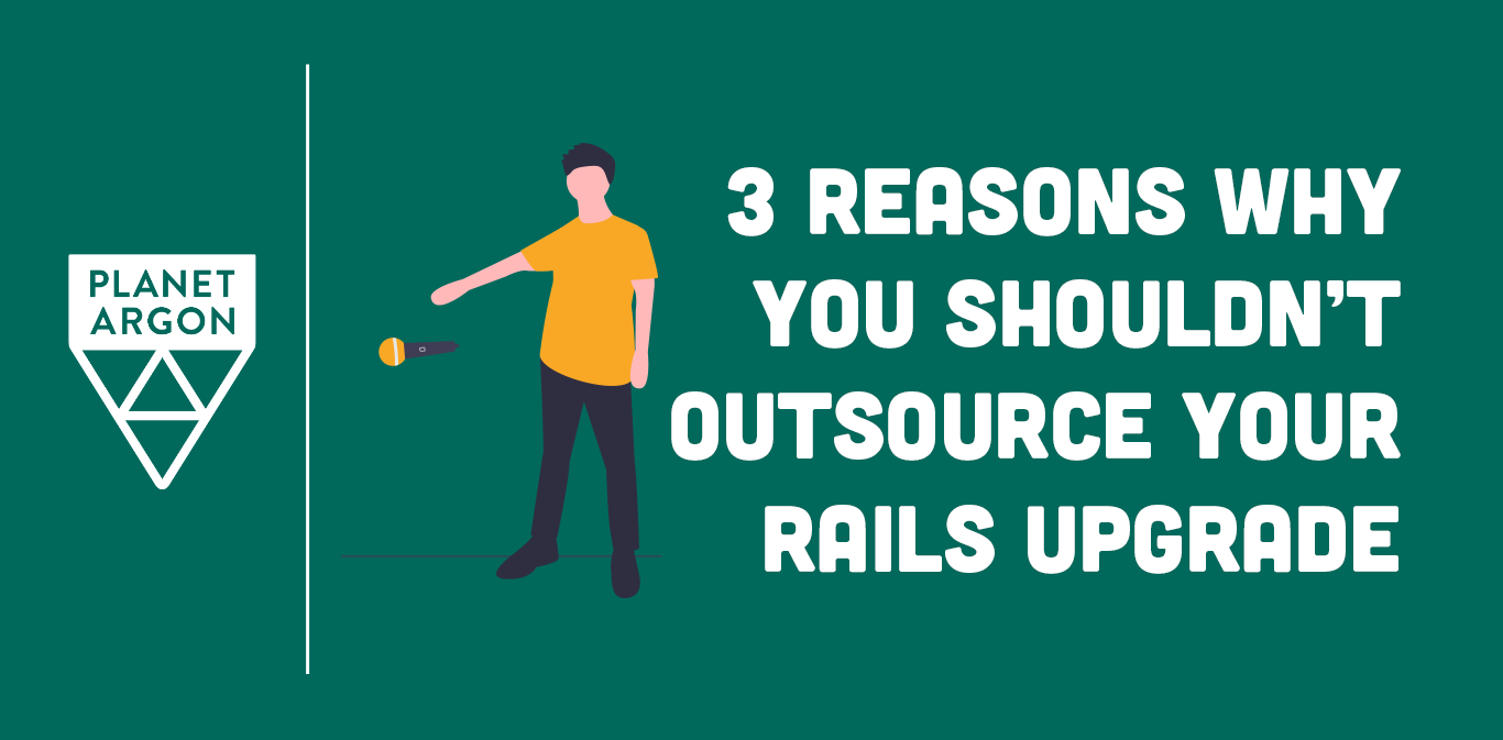3 Reasons Why You Shouldn't Outsource Your Rails Upgrades